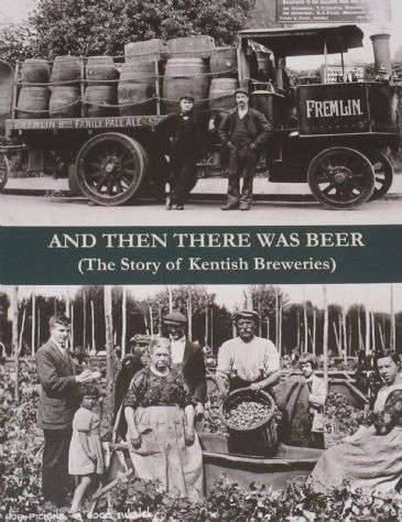 And Then There was Beer - The Story of Kentish Breweries, by J.P. Hollingsworth